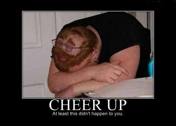 Cheer up. At least this didn't happen to you Picture Quote #1
