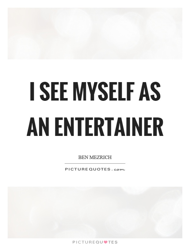 I see myself as an entertainer Picture Quote #1