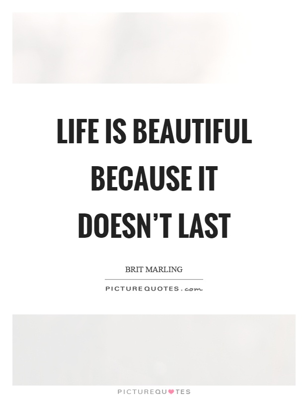 Life is beautiful because it doesn't last Picture Quote #1