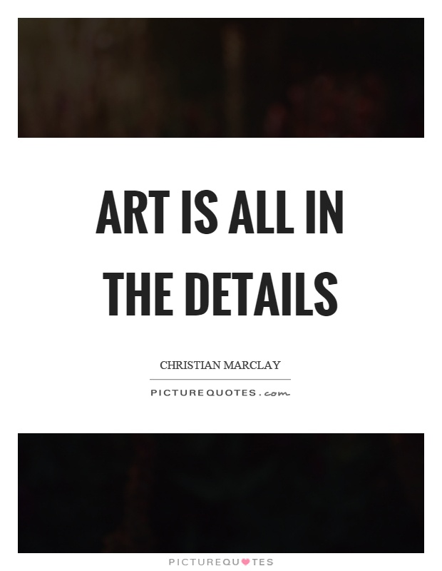 Art is all in the details Picture Quote #1