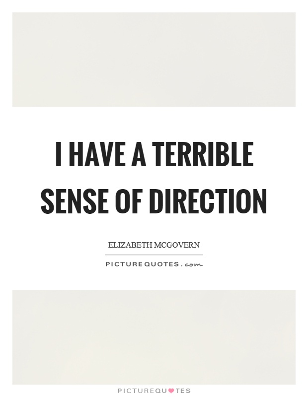 I have a terrible sense of direction Picture Quote #1