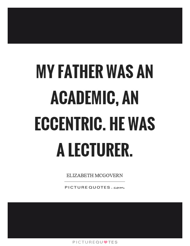 My father was an academic, an eccentric. He was a lecturer Picture Quote #1