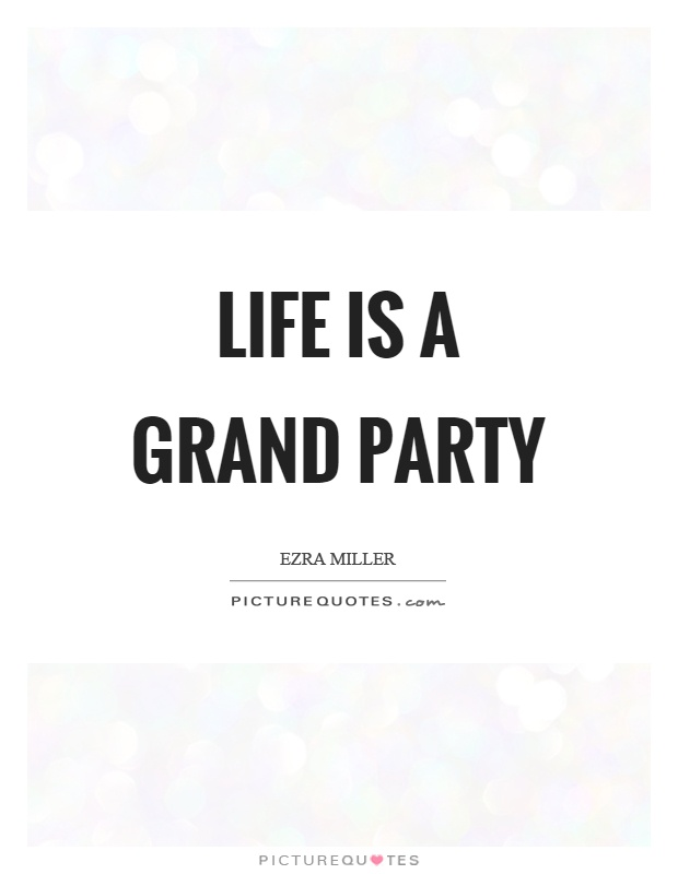 Life is a grand party Picture Quote #1