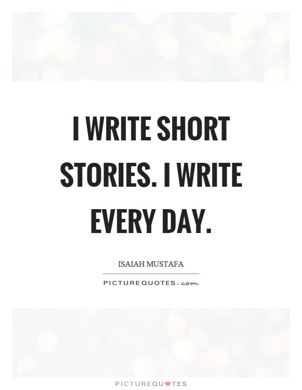 I write short stories. I write every day Picture Quote #1