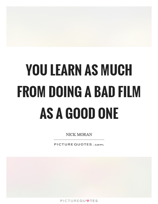You learn as much from doing a bad film as a good one Picture Quote #1