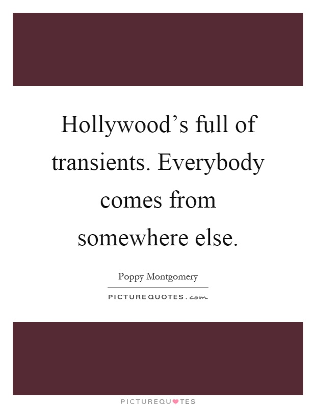 Hollywood's full of transients. Everybody comes from somewhere else Picture Quote #1