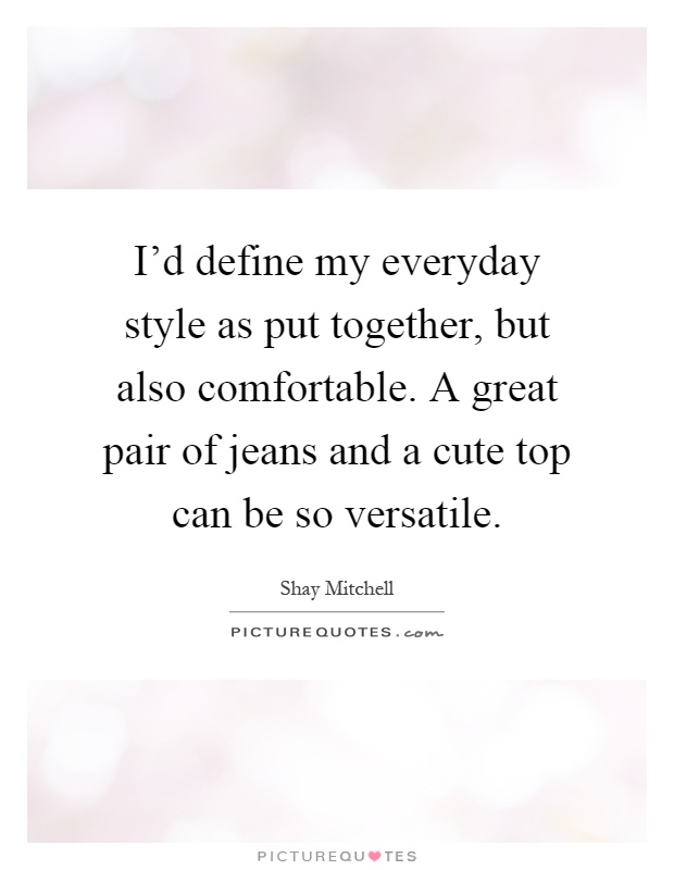 I'd Define My Everyday Style As Put Together, But Also