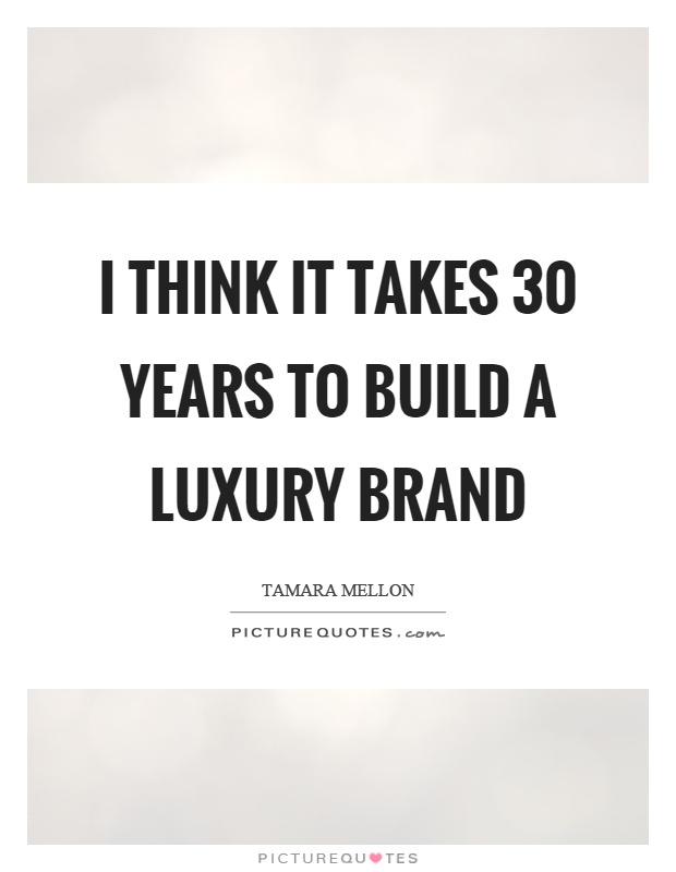 I think it takes 30 years to build a luxury brand Picture Quote #1