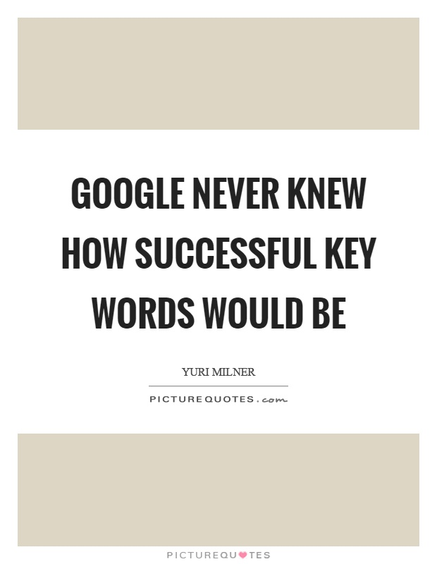 Google never knew how successful key words would be Picture Quote #1