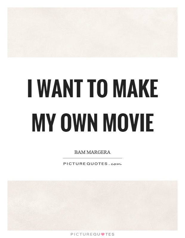 I want to make my own movie Picture Quote #1