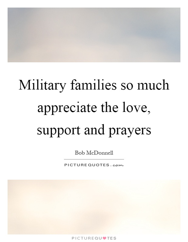 Military families so much appreciate the love, support and prayers Picture Quote #1