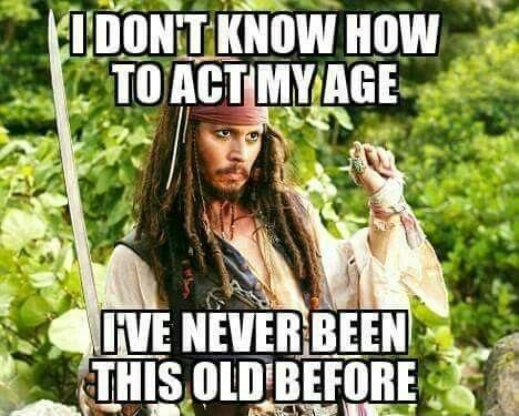 I don't know how to act my age, I've never been this old before Picture Quote #1