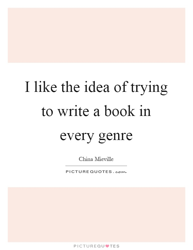 I like the idea of trying to write a book in every genre Picture Quote #1