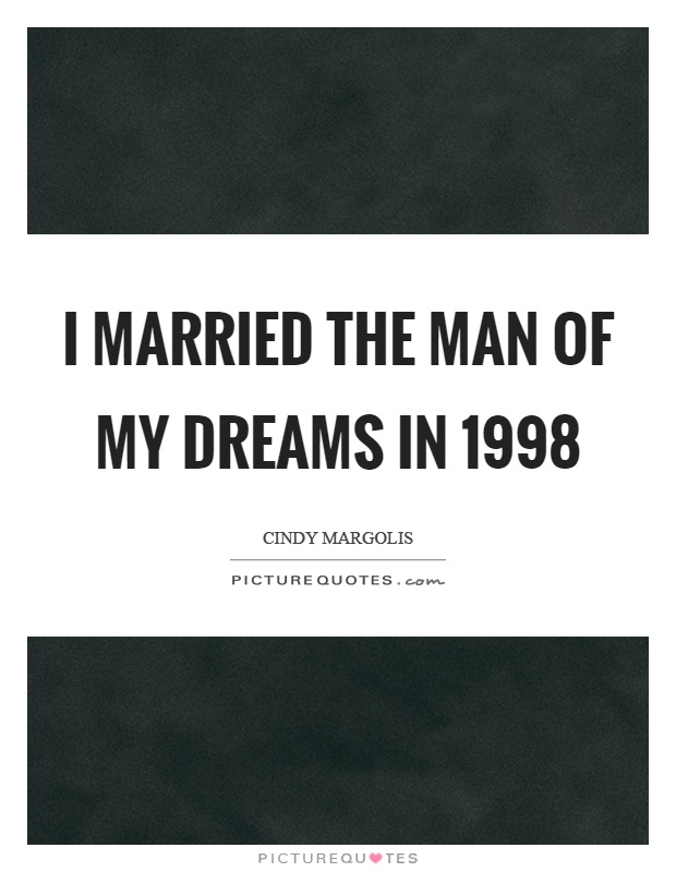 I married the man of my dreams in 1998 Picture Quote #1