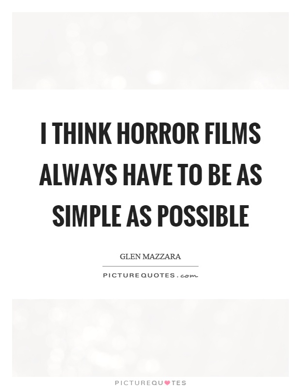 I think horror films always have to be as simple as possible Picture Quote #1