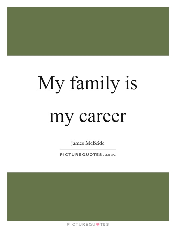 My family is my career Picture Quote #1