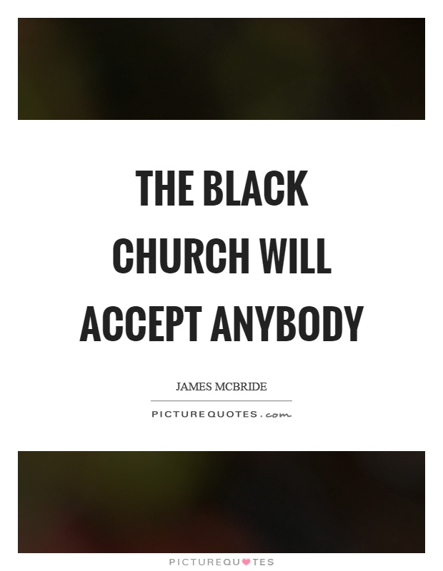 The black church will accept anybody Picture Quote #1