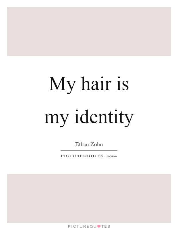My hair is my identity Picture Quote #1