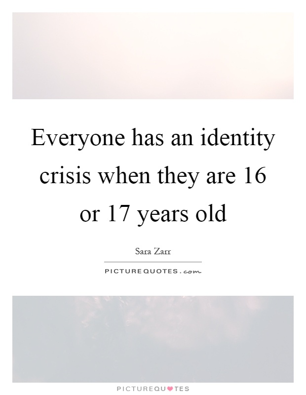 Everyone Has An Identity Crisis When They Are 16 Or 17