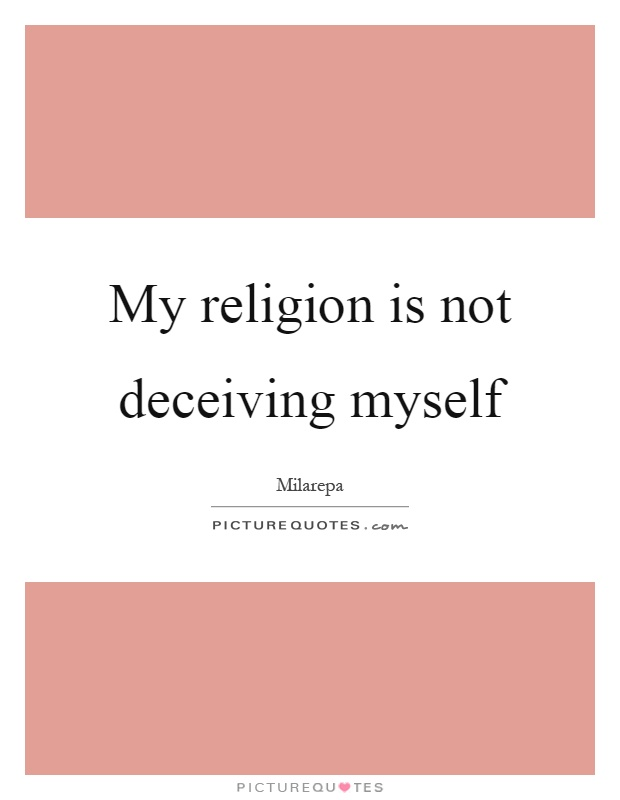 My religion is not deceiving myself Picture Quote #1