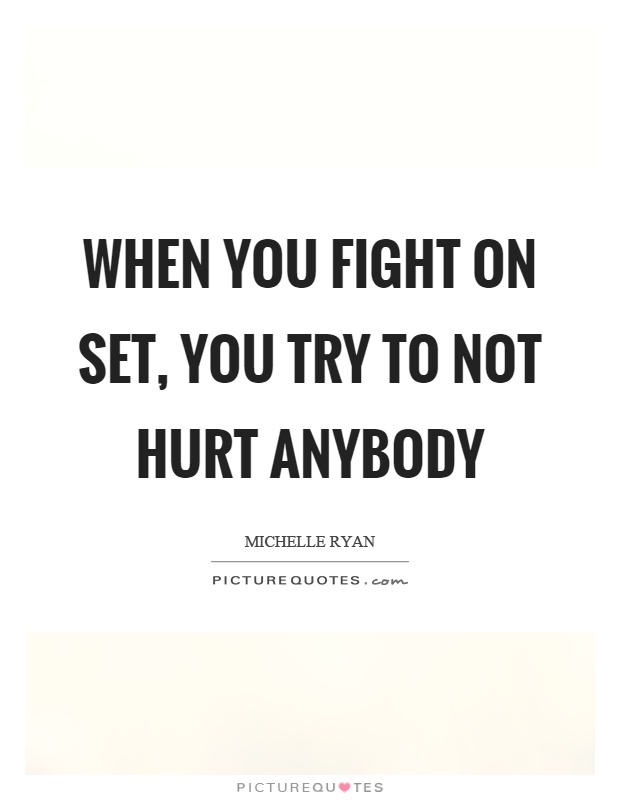 When you fight on set, you try to not hurt anybody Picture Quote #1