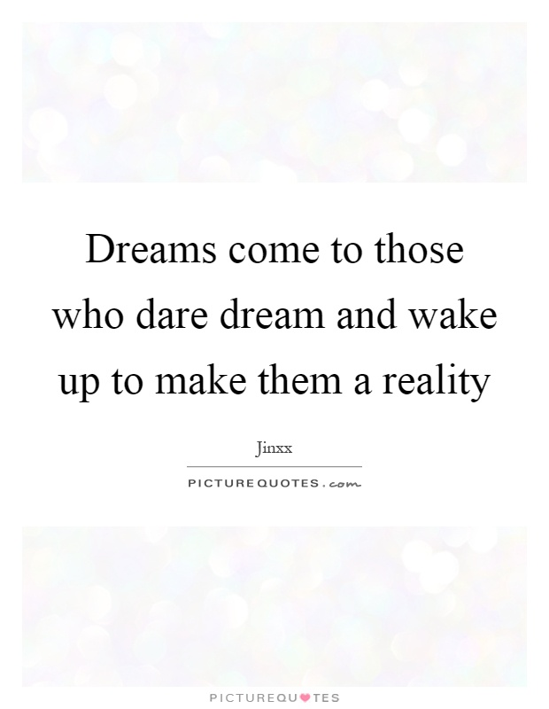 Dreams come to those who dare dream and wake up to make them a reality Picture Quote #1