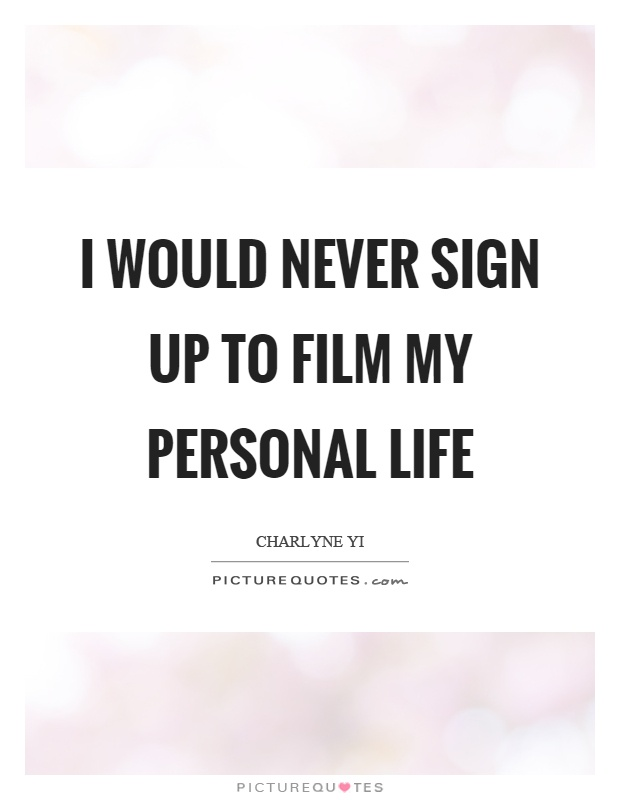 I would never sign up to film my personal life Picture Quote #1