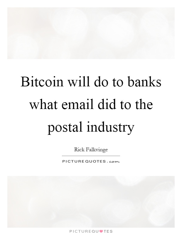 Bitcoin will do to banks what email did to the postal industry Picture Quote #1