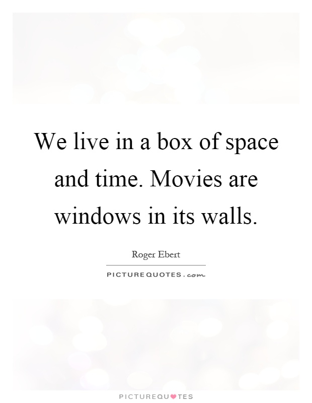We live in a box of space and time. Movies are windows in its walls Picture Quote #1