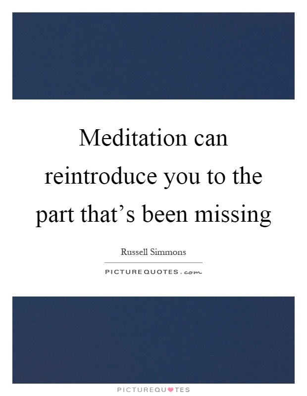 Meditation can reintroduce you to the part that's been missing Picture Quote #1