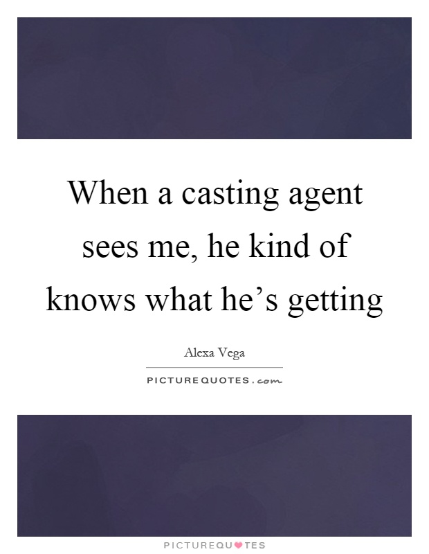 When a casting agent sees me, he kind of knows what he's getting Picture Quote #1