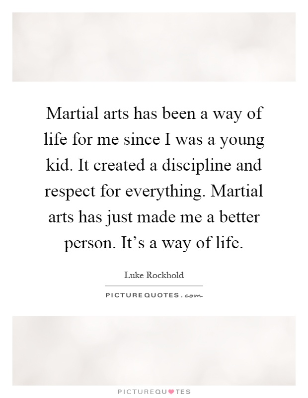 Martial Arts Has Been A Way Of Life For Me Since I Was A Young