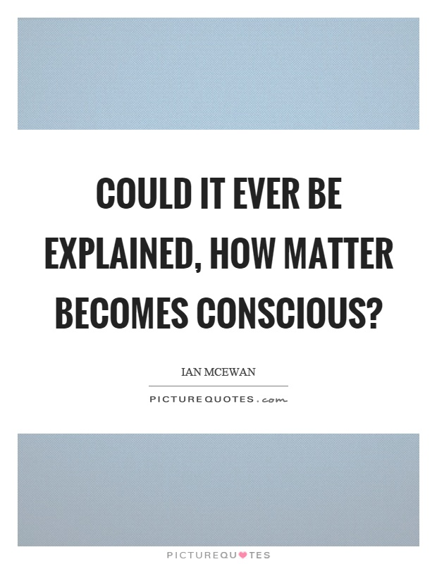 could a machine be conscious First, define consciousness next, under your definition, is it even clear that humans are conscious.
