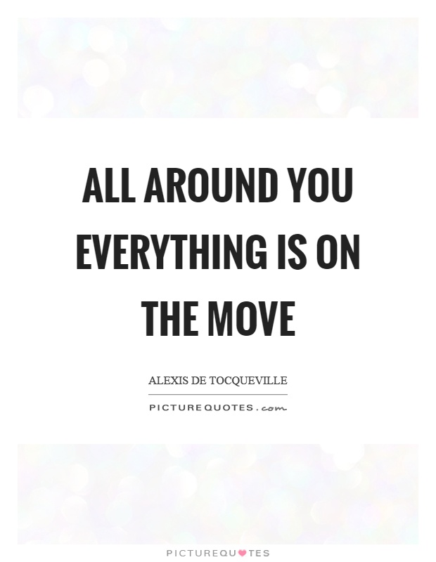 All around you everything is on the move Picture Quote #1
