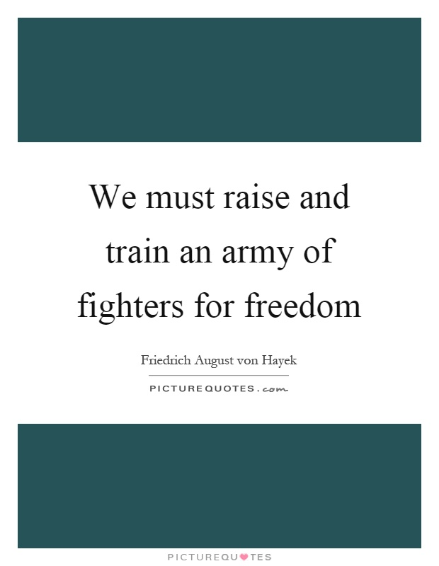 We must raise and train an army of fighters for freedom Picture Quote #1