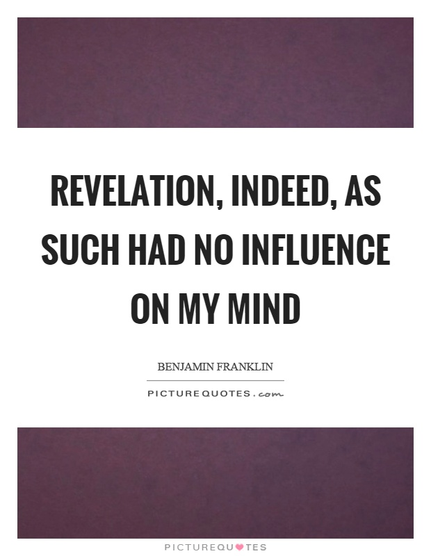 Revelation, indeed, as such had no influence on my mind Picture Quote #1