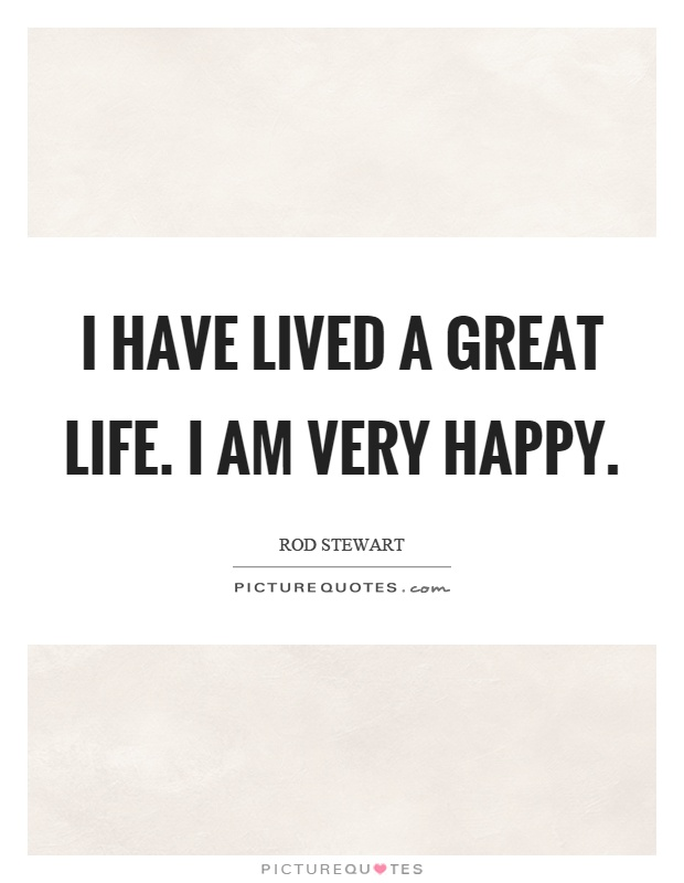 I have lived a great life. I am very happy Picture Quote #1