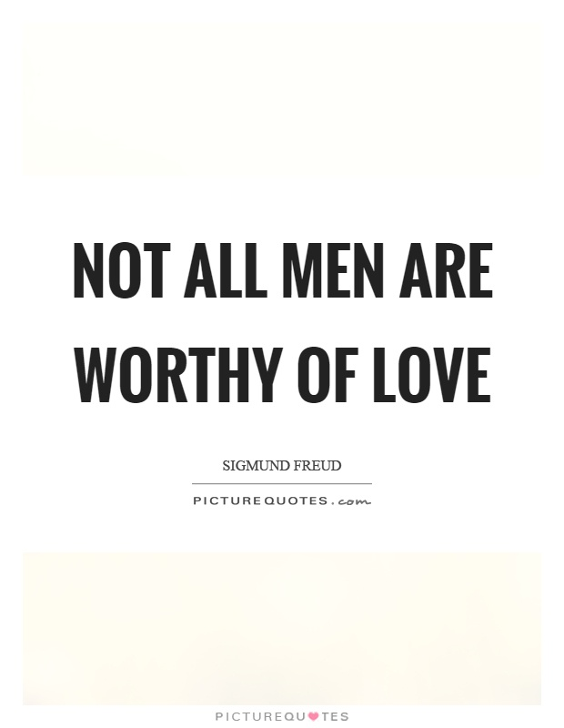 Not all men are worthy of love Picture Quote #1