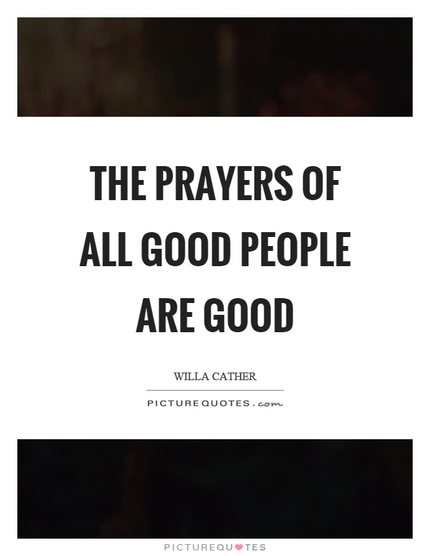The prayers of all good people are good Picture Quote #1