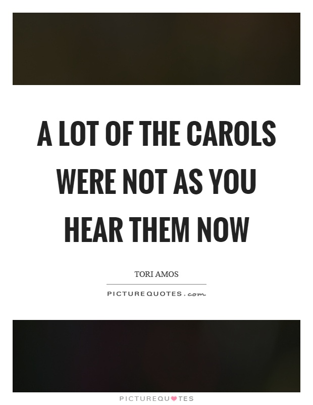 A lot of the carols were not as you hear them now Picture Quote #1