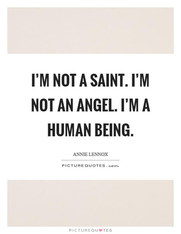 I'm not a saint. I'm not an angel. I'm a human being Picture Quote #1