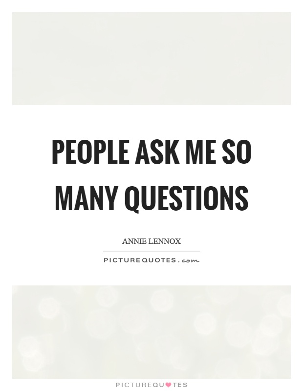 People ask me so many questions Picture Quote #1