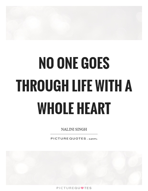 No one goes through life with a whole heart Picture Quote #1