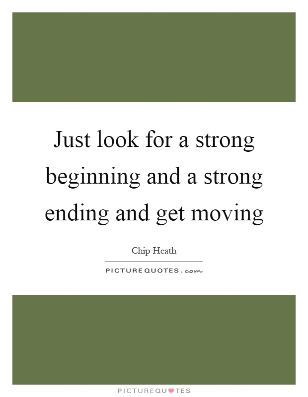 Just look for a strong beginning and a strong ending and get moving Picture Quote #1