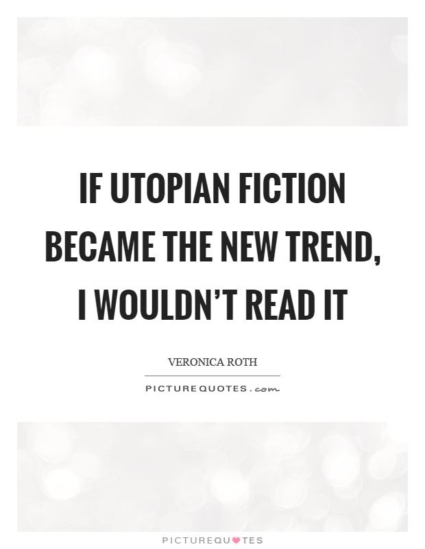 If utopian fiction became the new trend, I wouldn't read it Picture Quote #1