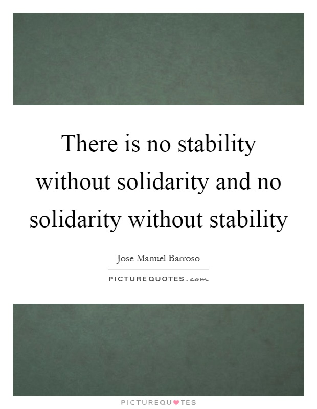 There is no stability without solidarity and no solidarity without stability Picture Quote #1