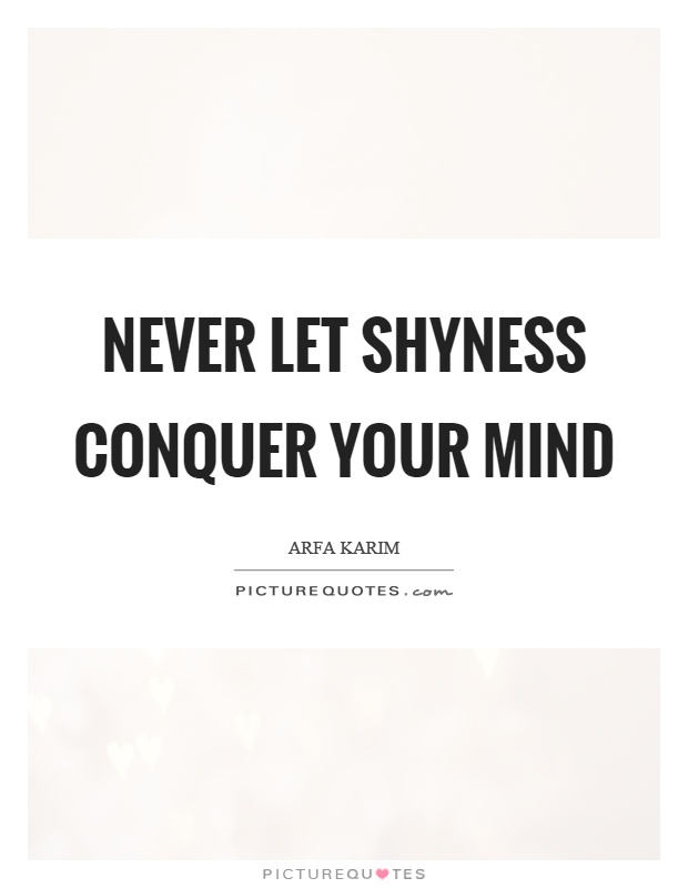 Never let shyness conquer your mind Picture Quote #1