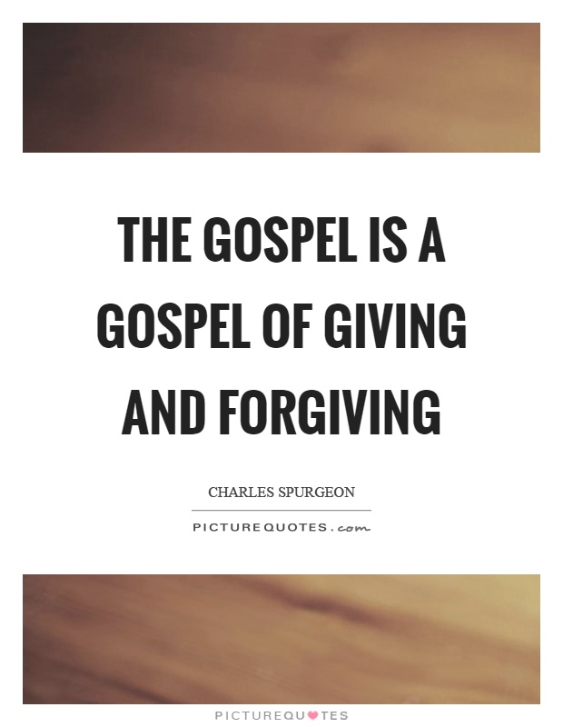 The gospel is a gospel of giving and forgiving Picture Quote #1