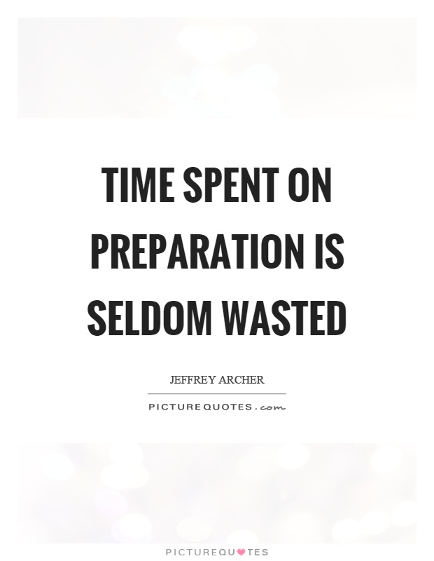 Time spent on preparation is seldom wasted Picture Quote #1
