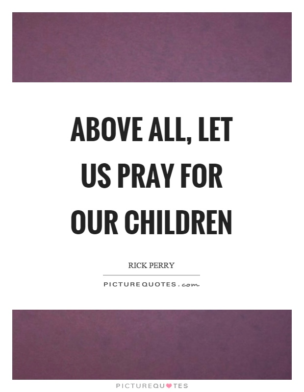 Above all, let us pray for our children Picture Quote #1